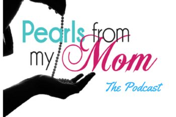 Episode 0 Introducing Pearls From My Mom the podcast