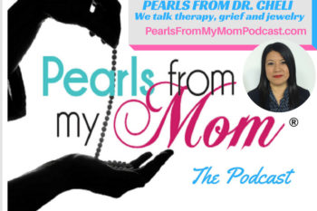 Ep 21 Pearls From Dr. Cheli – We talk therapy, grief and jewelry