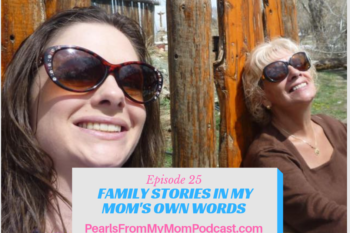 Ep 25 Family Stories in My Mom's Own Words